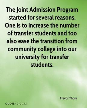 Trevor Thorn  - The Joint Admission Program started for several reasons. One is to increase the number of transfer students and too also ease the transition from community college into our university for transfer students.