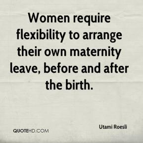 Utami Roesli  - Women require flexibility to arrange their own maternity leave, before and after the birth.