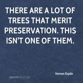 Vernon Esplin  - There are a lot of trees that merit preservation. This isn't one of them.