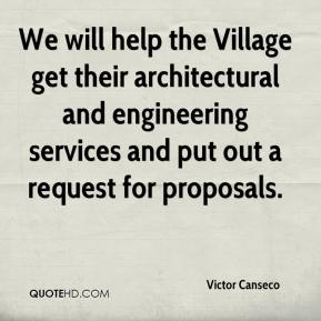 Victor Canseco  - We will help the Village get their architectural and engineering services and put out a request for proposals.