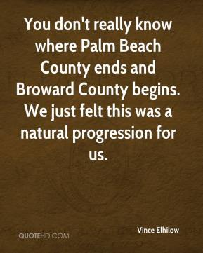 Vince Elhilow  - You don't really know where Palm Beach County ends and Broward County begins. We just felt this was a natural progression for us.