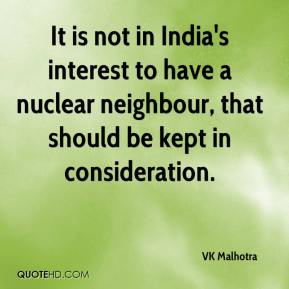VK Malhotra  - It is not in India's interest to have a nuclear neighbour, that should be kept in consideration.