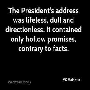 VK Malhotra  - The President's address was lifeless, dull and directionless. It contained only hollow promises, contrary to facts.