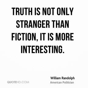 essay on truth is stranger than fiction Doug howery has been writing both fiction and essays since 1990 in many of his stories, howery's source of inspiration is in the passion and suffering he has experienced.