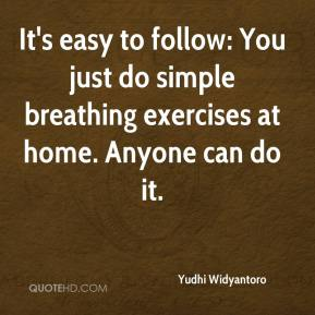 Yudhi Widyantoro  - It's easy to follow: You just do simple breathing exercises at home. Anyone can do it.