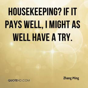 Zhang Ming  - Housekeeping? If it pays well, I might as well have a try.