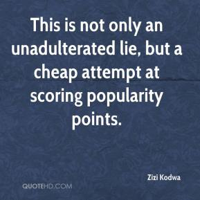 Zizi Kodwa  - This is not only an unadulterated lie, but a cheap attempt at scoring popularity points.