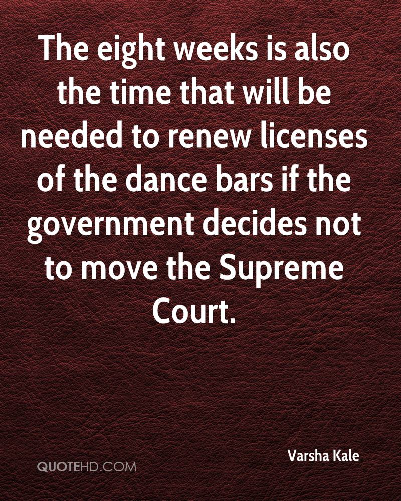 The eight weeks is also the time that will be needed to renew licenses of the dance bars if the government decides not to move the Supreme Court.