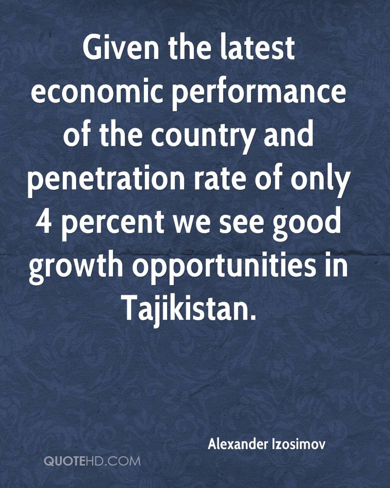 Given the latest economic performance of the country and penetration rate of only 4 percent we see good growth opportunities in Tajikistan.