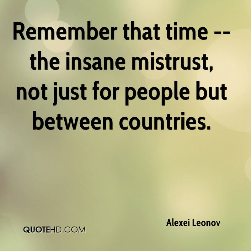 Remember that time -- the insane mistrust, not just for people but between countries.