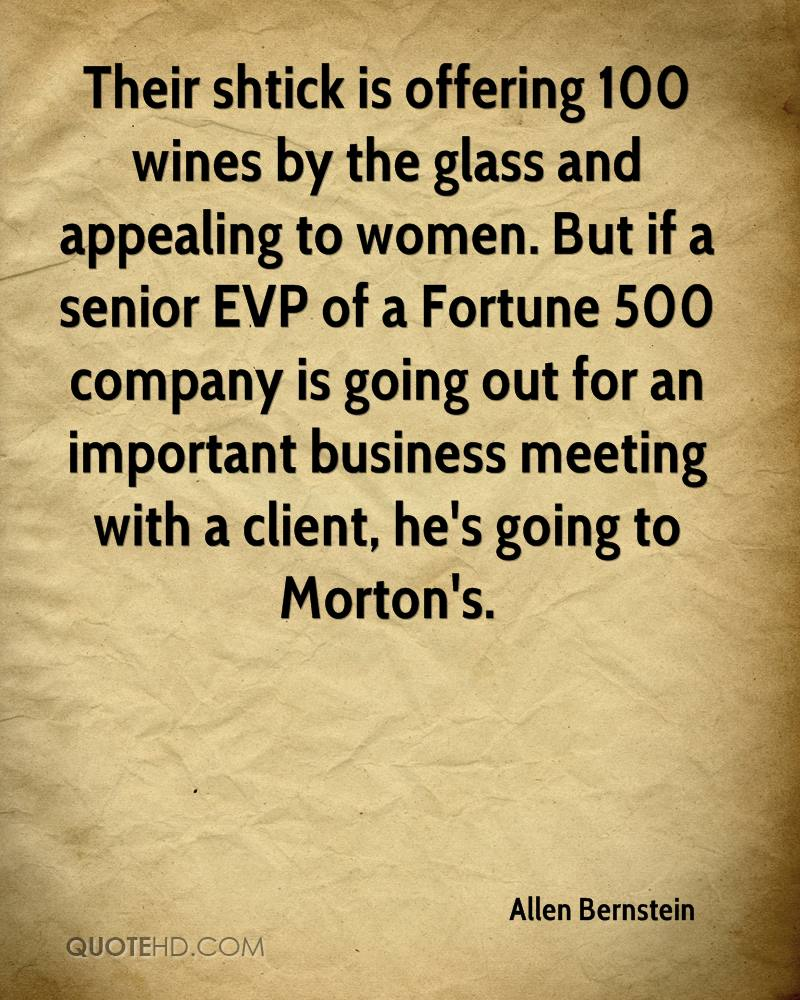 Their shtick is offering 100 wines by the glass and appealing to women. But if a senior EVP of a Fortune 500 company is going out for an important business meeting with a client, he's going to Morton's.