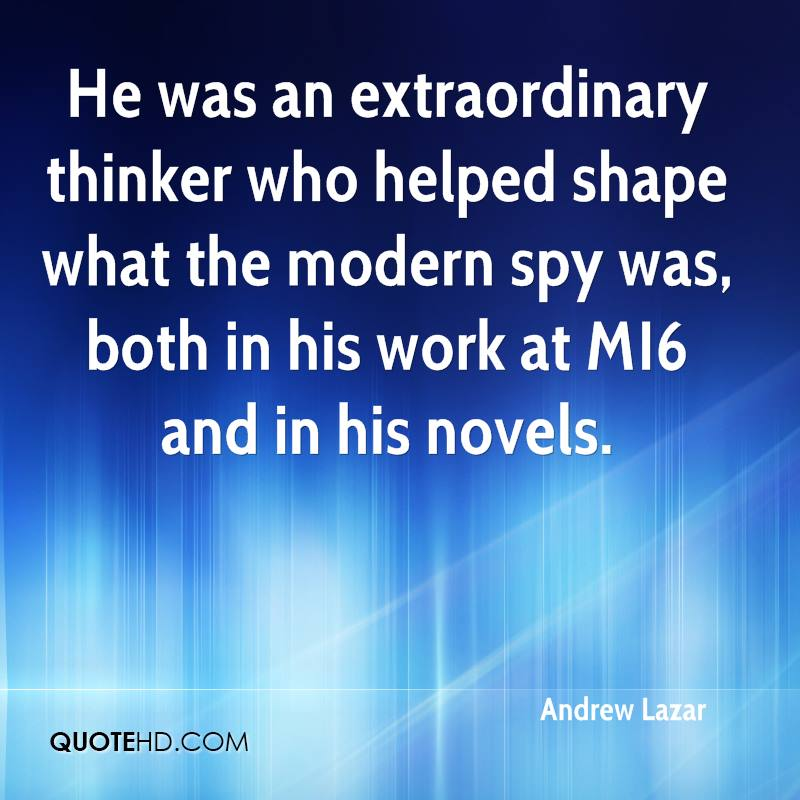 He was an extraordinary thinker who helped shape what the modern spy was, both in his work at MI6 and in his novels.