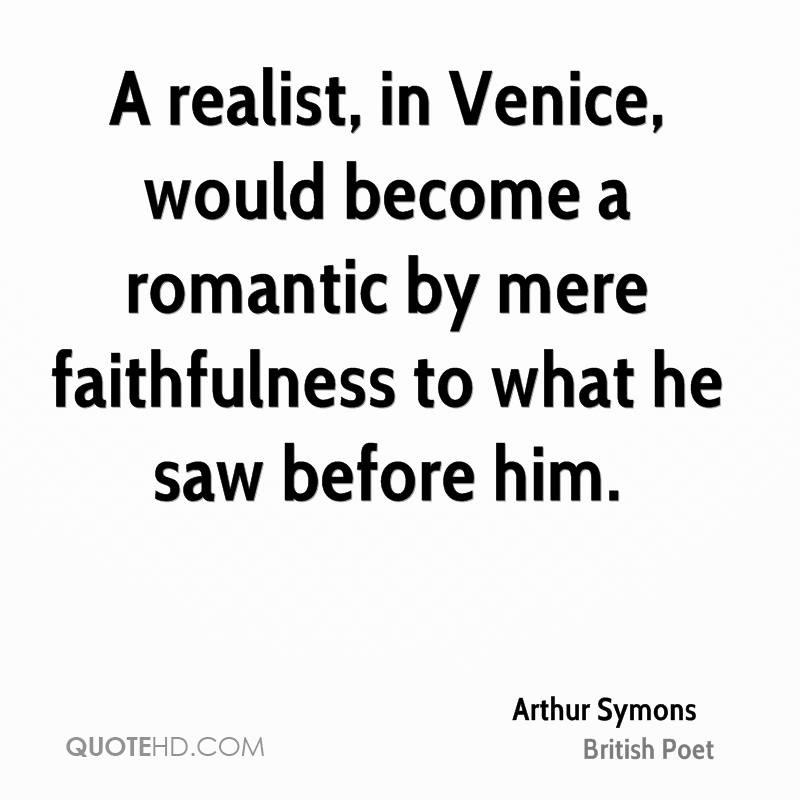 A realist, in Venice, would become a romantic by mere faithfulness to what he saw before him.