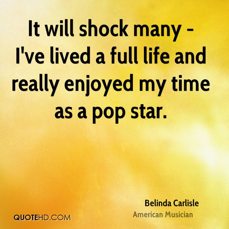 It will shock many - I've lived a full life and really enjoyed my time as a pop star.