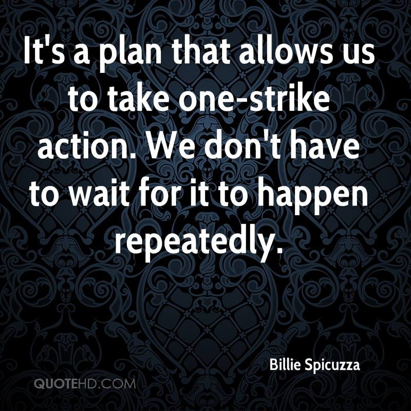 It's a plan that allows us to take one-strike action. We don't have to wait for it to happen repeatedly.