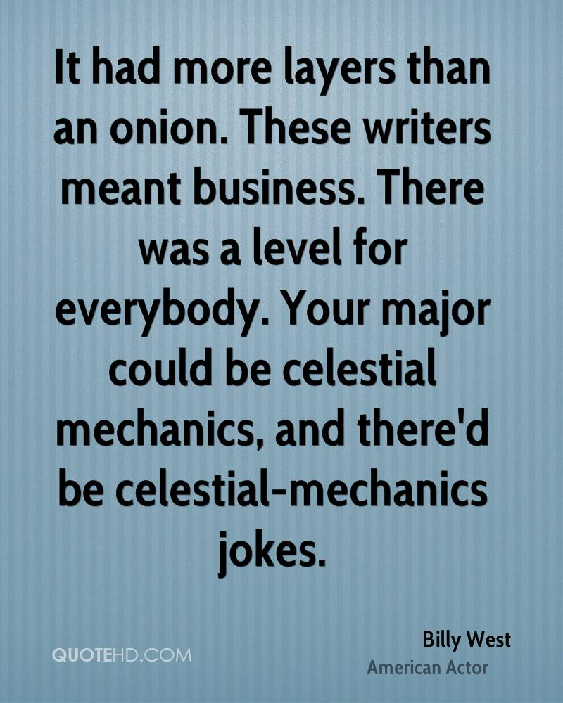 It had more layers than an onion. These writers meant business. There was a level for everybody. Your major could be celestial mechanics, and there'd be celestial-mechanics jokes.