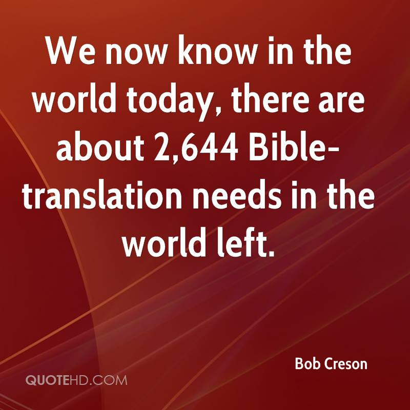We now know in the world today, there are about 2,644 Bible-translation needs in the world left.