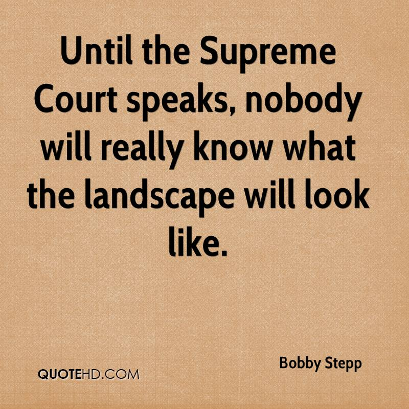 Until the Supreme Court speaks, nobody will really know what the landscape will look like.