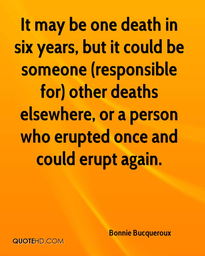 It may be one death in six years, but it could be someone (responsible for) other deaths elsewhere, or a person who erupted once and could erupt again.