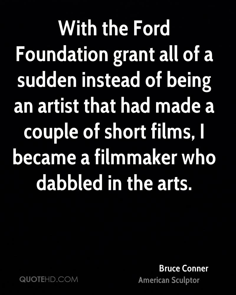 With the Ford Foundation grant all of a sudden instead of being an artist that had made a couple of short films, I became a filmmaker who dabbled in the arts.