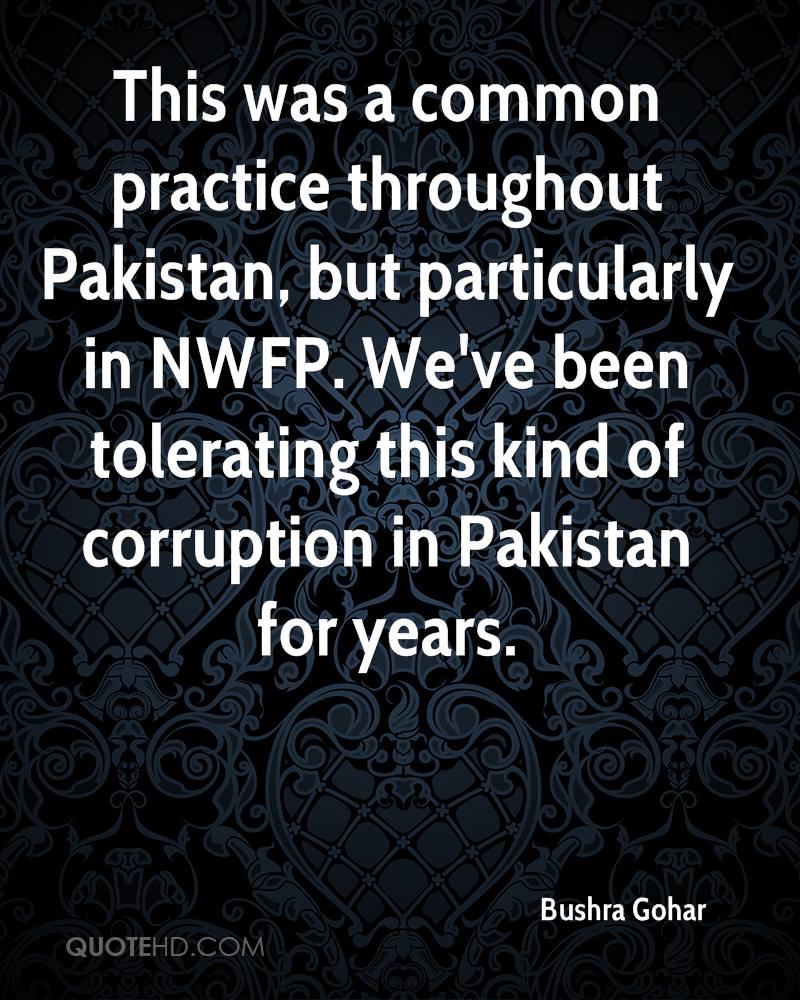 This was a common practice throughout Pakistan, but particularly in NWFP. We've been tolerating this kind of corruption in Pakistan for years.
