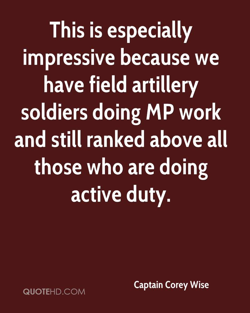 This is especially impressive because we have field artillery soldiers doing MP work and still ranked above all those who are doing active duty.