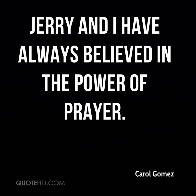Jerry and I have always believed in the power of prayer.