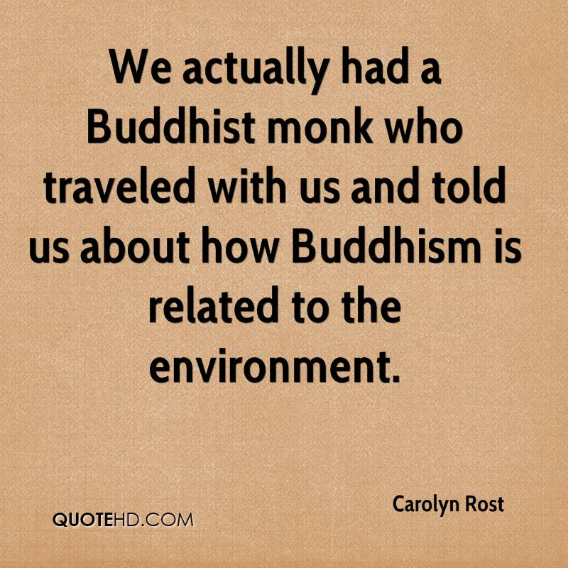 We actually had a Buddhist monk who traveled with us and told us about how Buddhism is related to the environment.