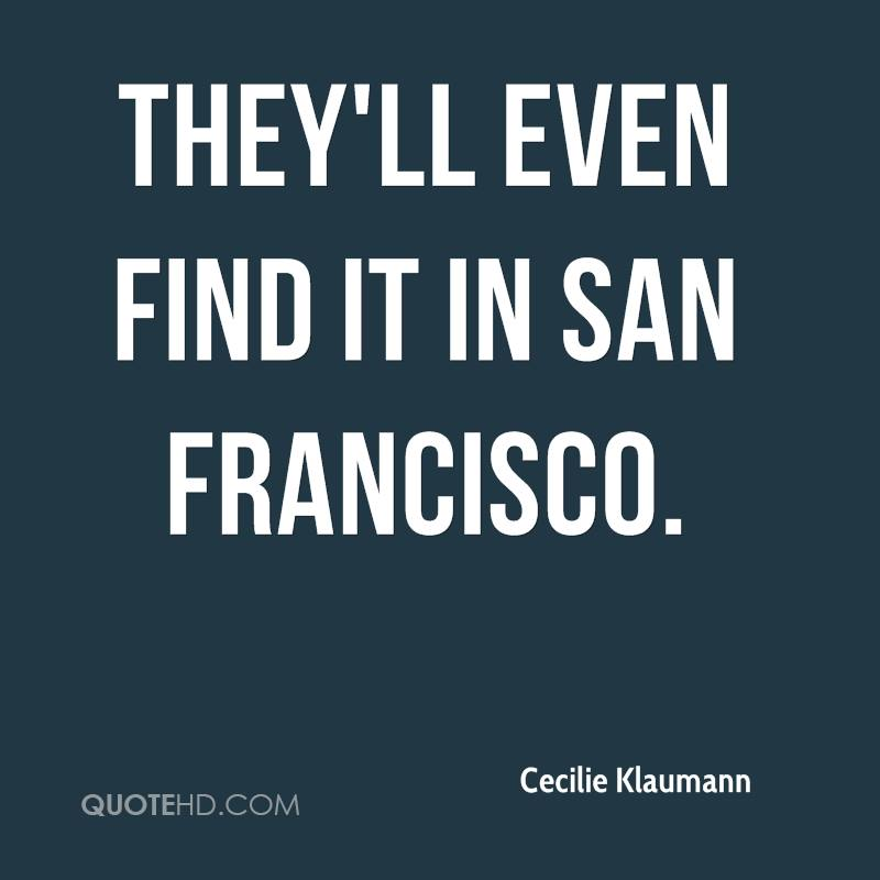 They'll even find it in San Francisco.