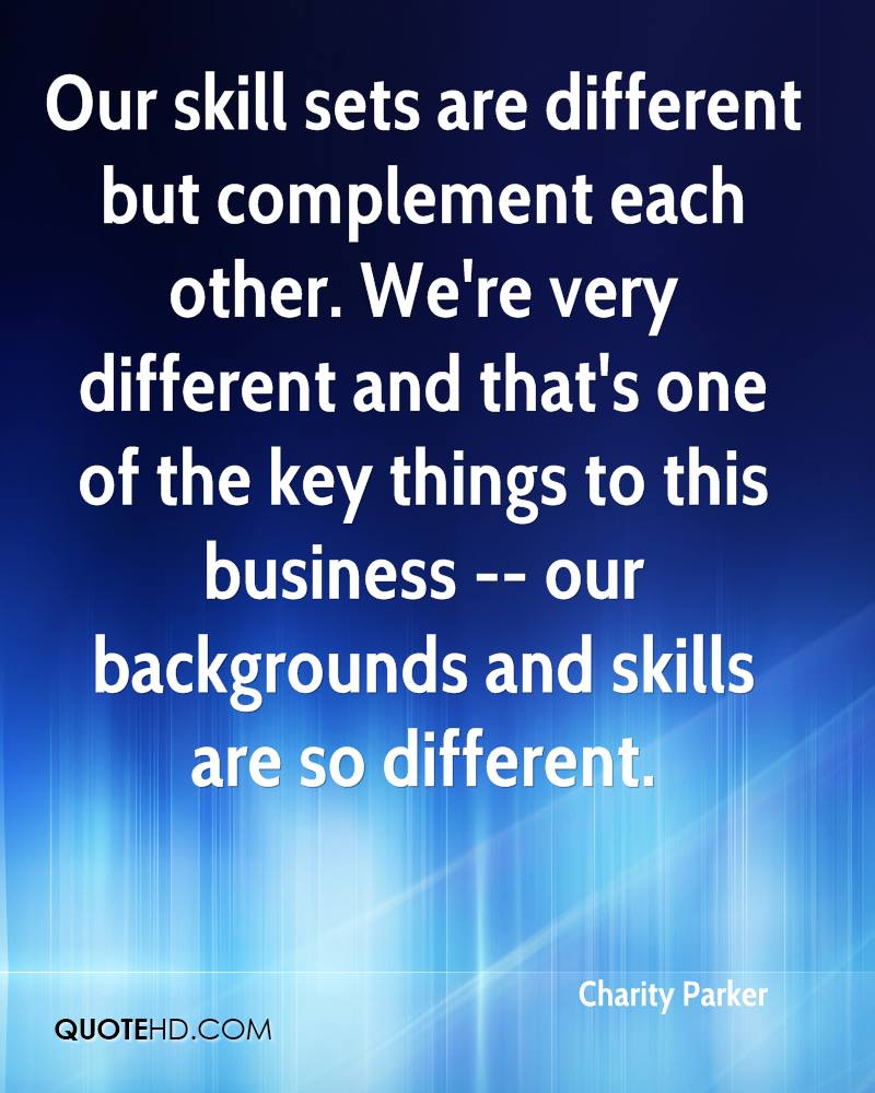 charity parker quotes quotehd our skill sets are different but complement each other we re very different and