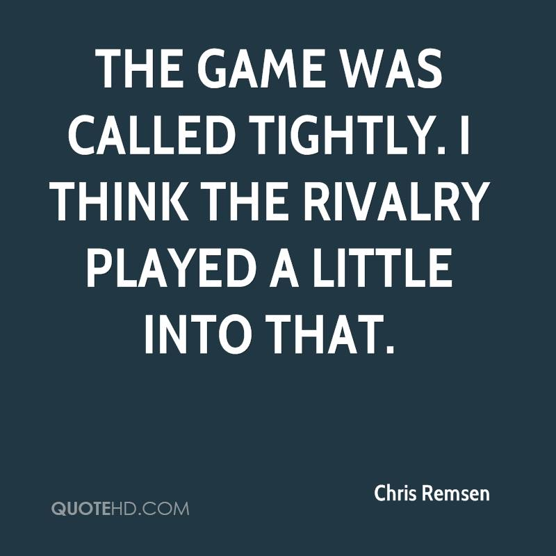 The game was called tightly. I think the rivalry played a little into that.