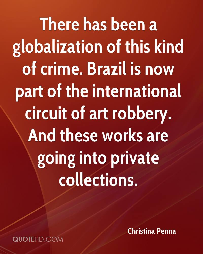 There has been a globalization of this kind of crime. Brazil is now part of the international circuit of art robbery. And these works are going into private collections.