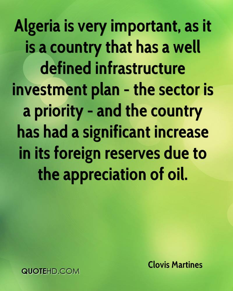 Algeria is very important, as it is a country that has a well defined infrastructure investment plan - the sector is a priority - and the country has had a significant increase in its foreign reserves due to the appreciation of oil.