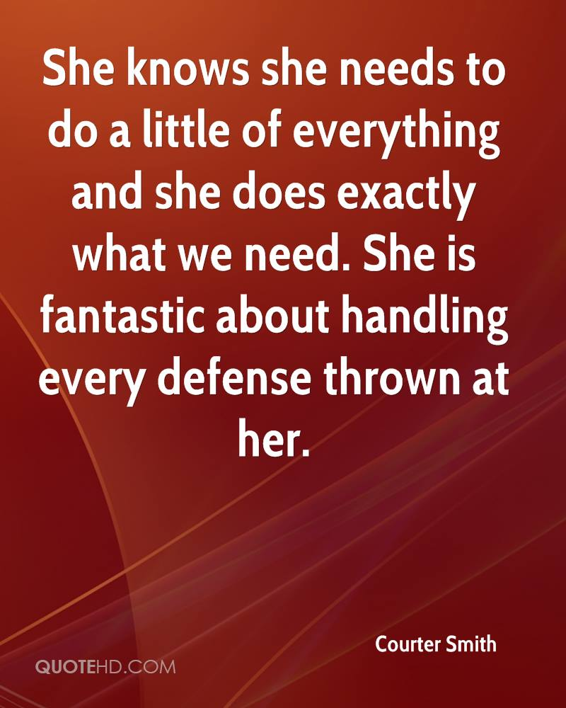 She knows she needs to do a little of everything and she does exactly what we need. She is fantastic about handling every defense thrown at her.