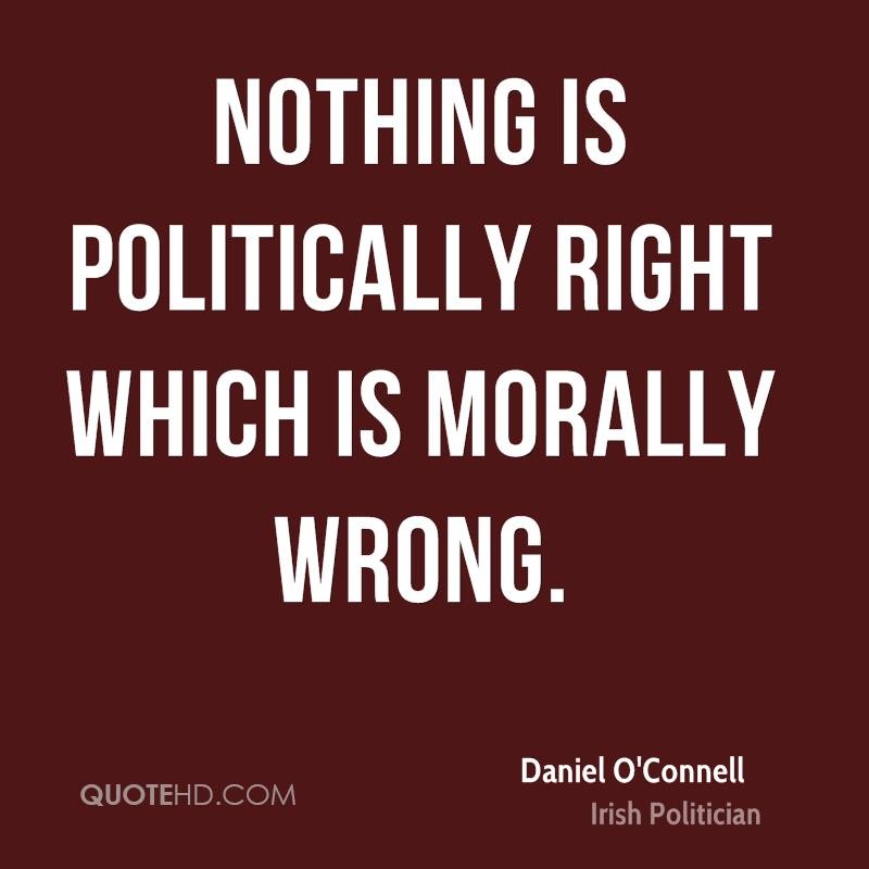 Nothing is politically right which is morally wrong.