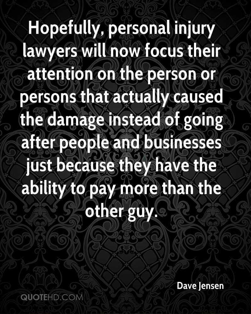 Hopefully, personal injury lawyers will now focus their attention on the person or persons that actually caused the damage instead of going after people and businesses just because they have the ability to pay more than the other guy.
