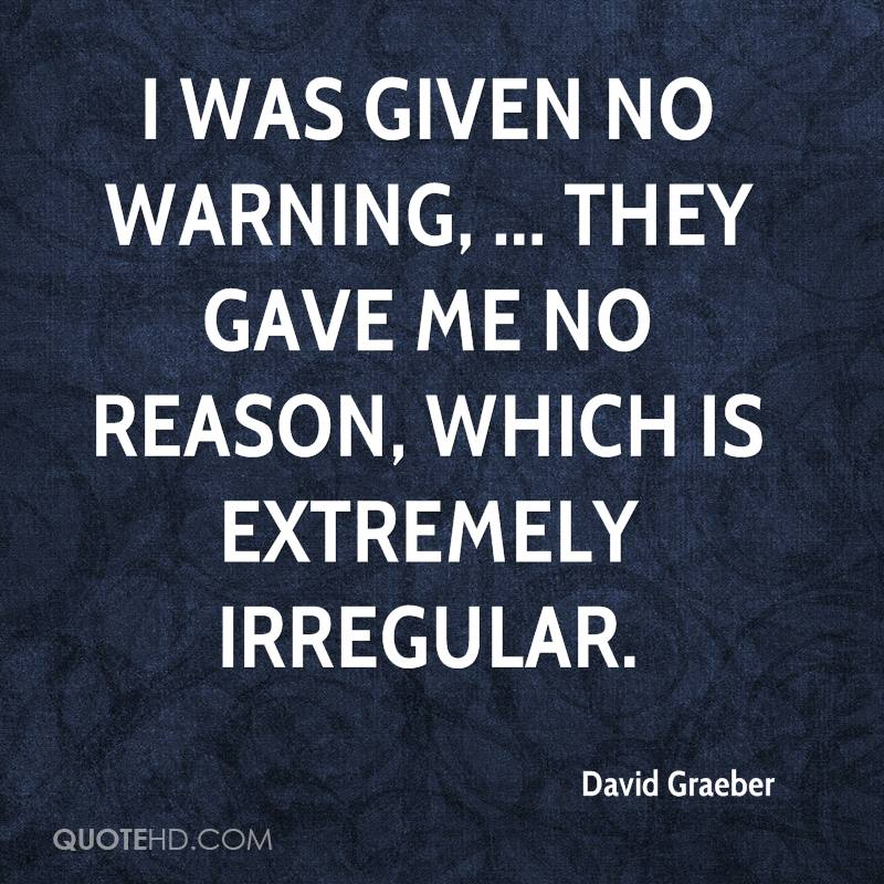 I was given no warning, ... They gave me no reason, which is extremely irregular.