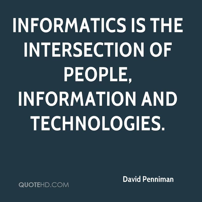 Informatics is the intersection of people, information and technologies.