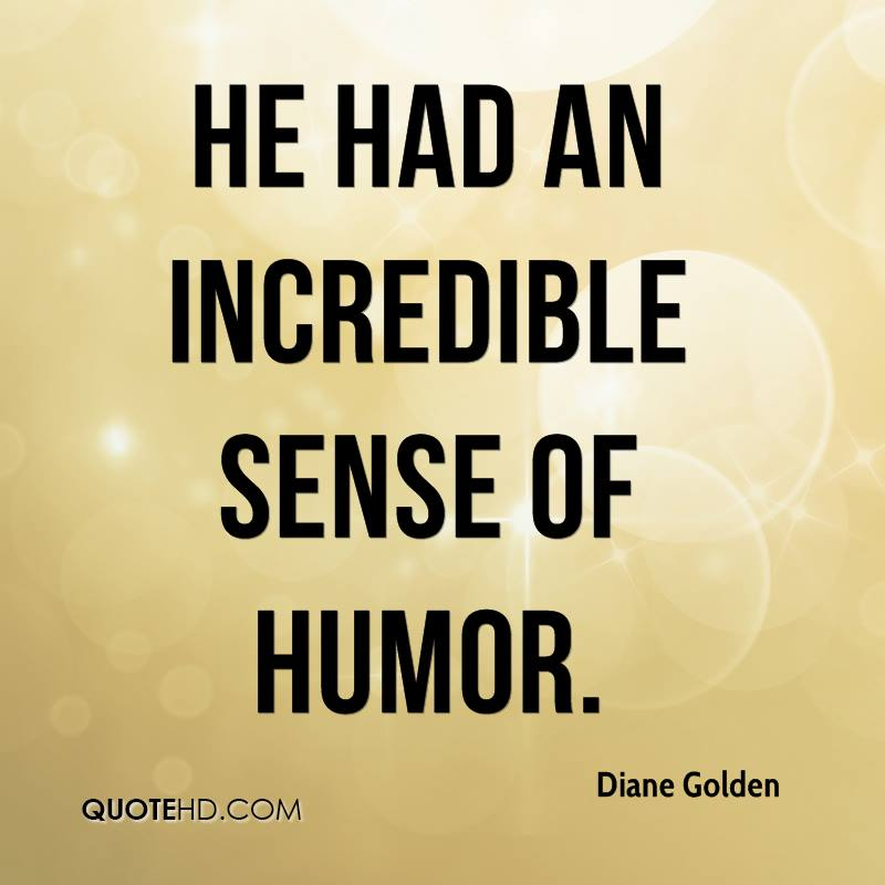 He had an incredible sense of humor.