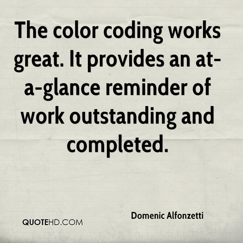 The color coding works great. It provides an at-a-glance reminder of work outstanding and completed.