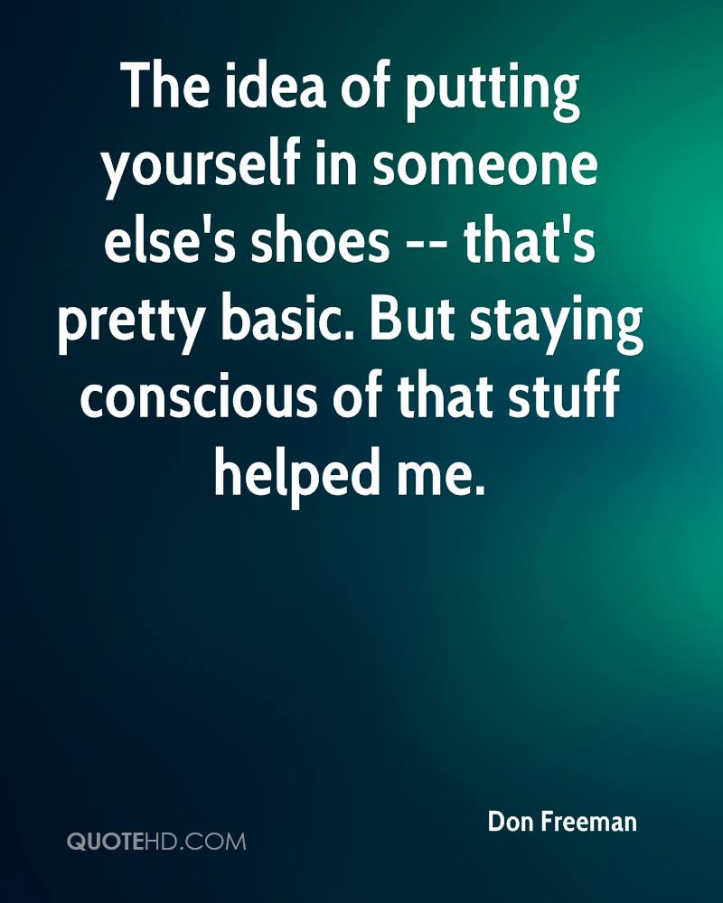 Put Yourself In Someone Else S Shoes Quote