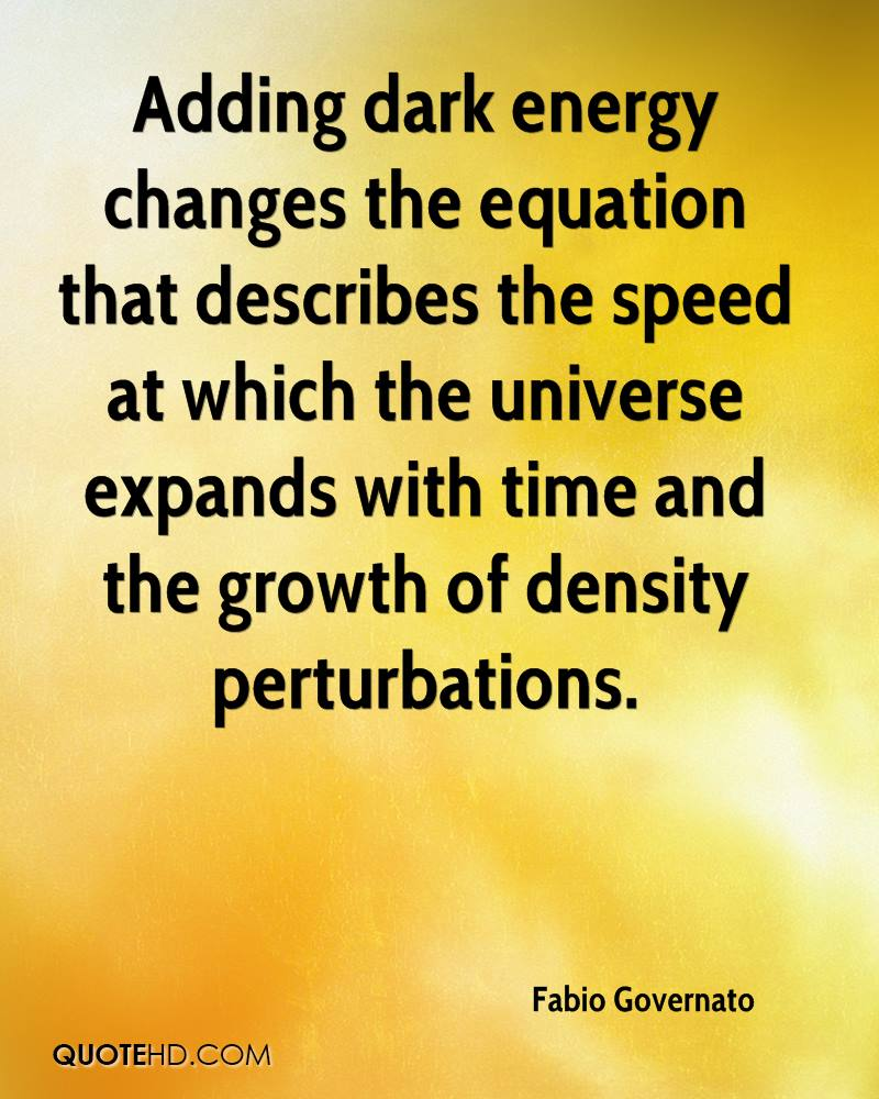 Adding dark energy changes the equation that describes the speed at which the universe expands with time and the growth of density perturbations.