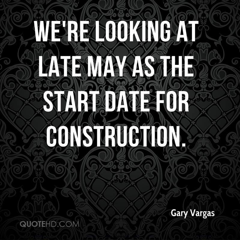 We're looking at late May as the start date for construction.