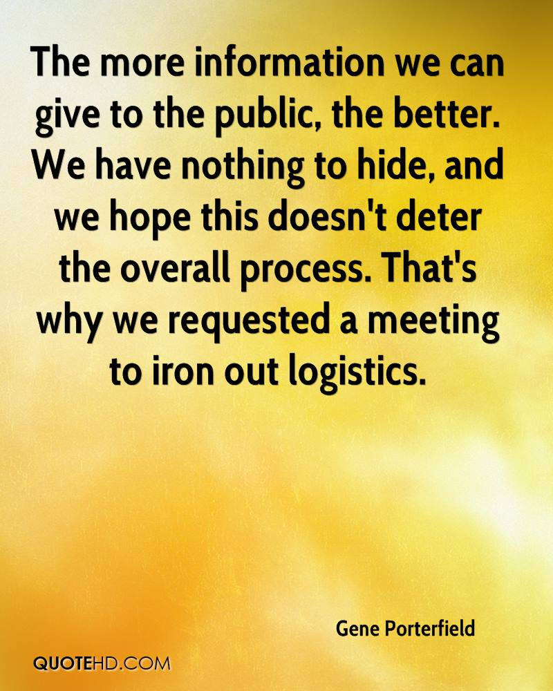 The more information we can give to the public, the better. We have nothing to hide, and we hope this doesn't deter the overall process. That's why we requested a meeting to iron out logistics.