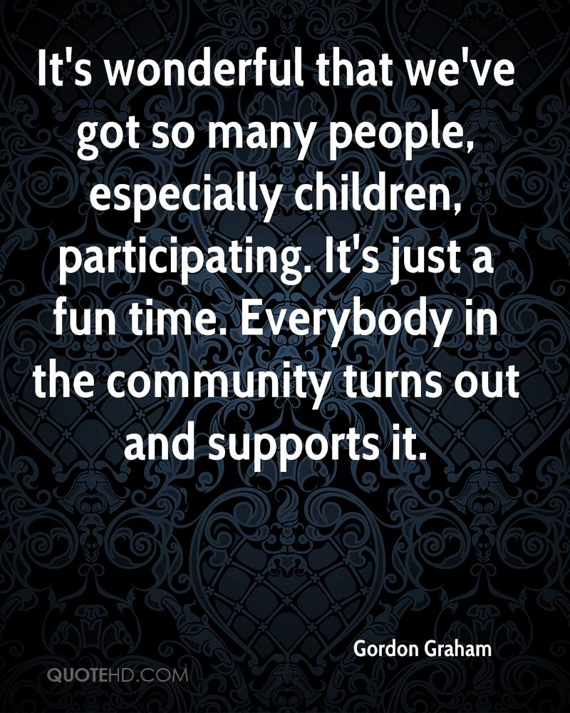 It's wonderful that we've got so many people, especially children, participating. It's just a fun time. Everybody in the community turns out and supports it.