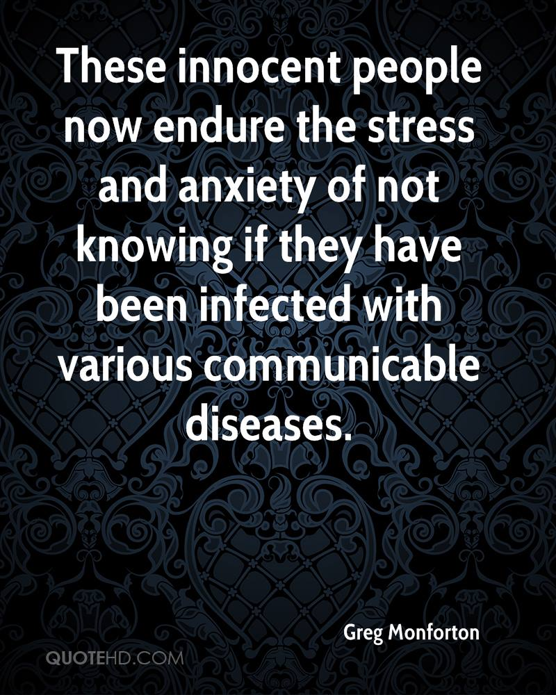 These innocent people now endure the stress and anxiety of not knowing if they have been infected with various communicable diseases.