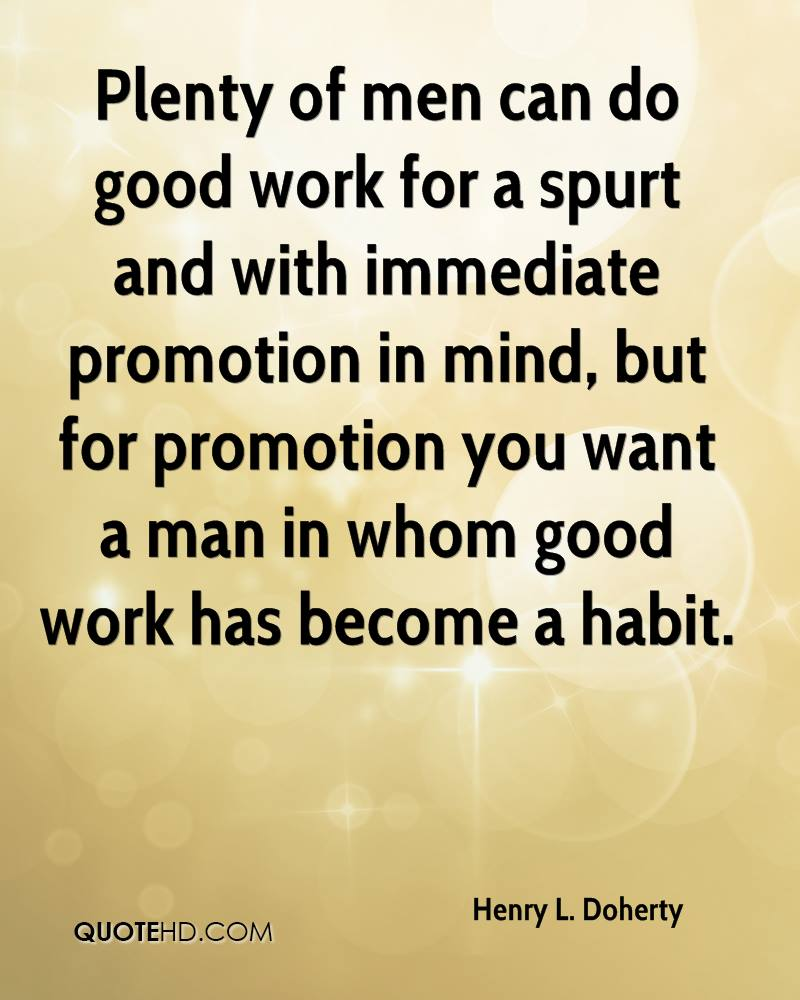 henry l doherty quotes quotehd plenty of men can do good work for a spurt and immediate promotion in mind