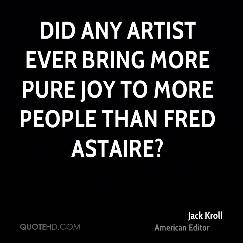 Did any artist ever bring more pure joy to more people than Fred Astaire?