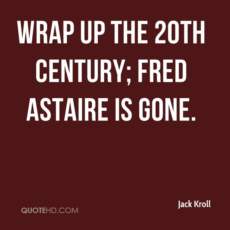 Wrap up the 20th century; Fred Astaire is gone.