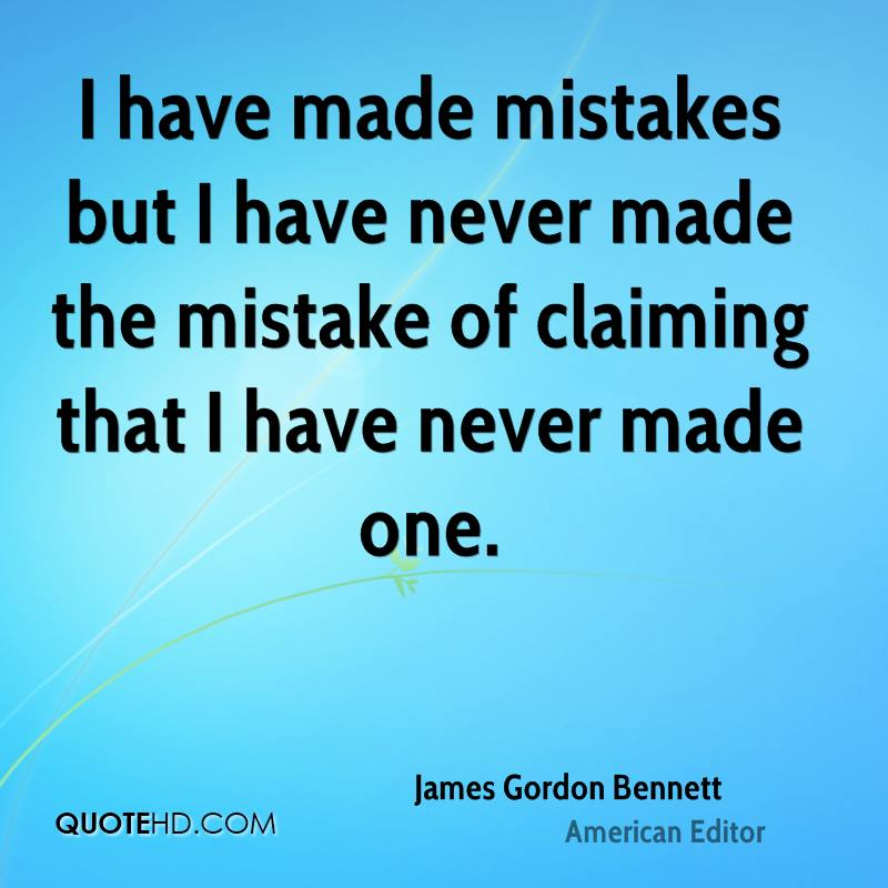 I have made mistakes but I have never made the mistake of claiming that I have never made one.